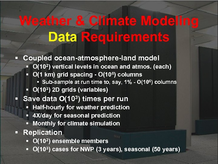 Weather & Climate Modeling Data Requirements § Coupled ocean-atmosphere-land model § O(102) vertical levels