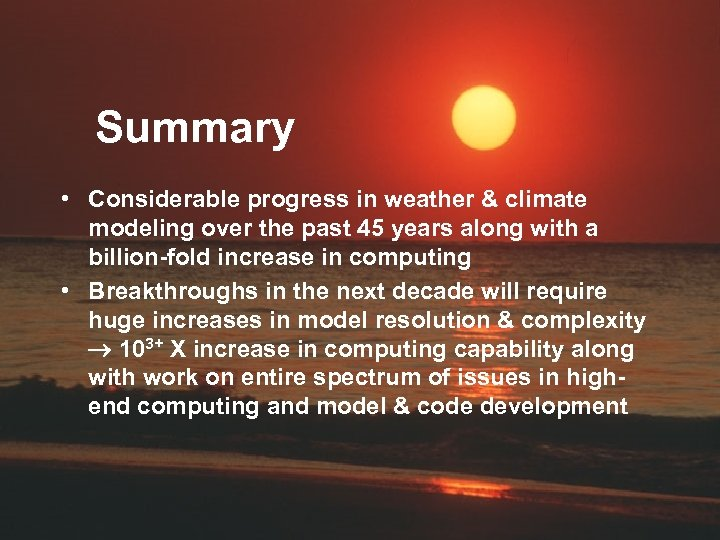 Summary • Considerable progress in weather & climate modeling over the past 45 years