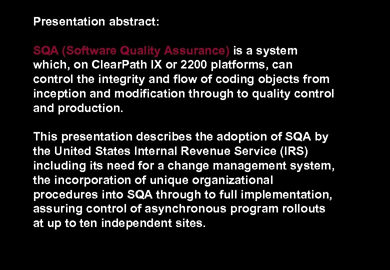 Presentation abstract: SQA (Software Quality Assurance) is a system which, on Clear. Path IX