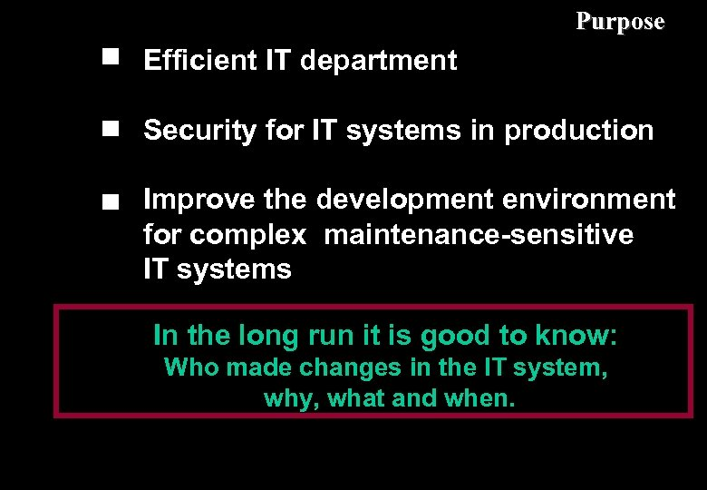 Purpose Efficient IT department Security for IT systems in production Improve the development environment