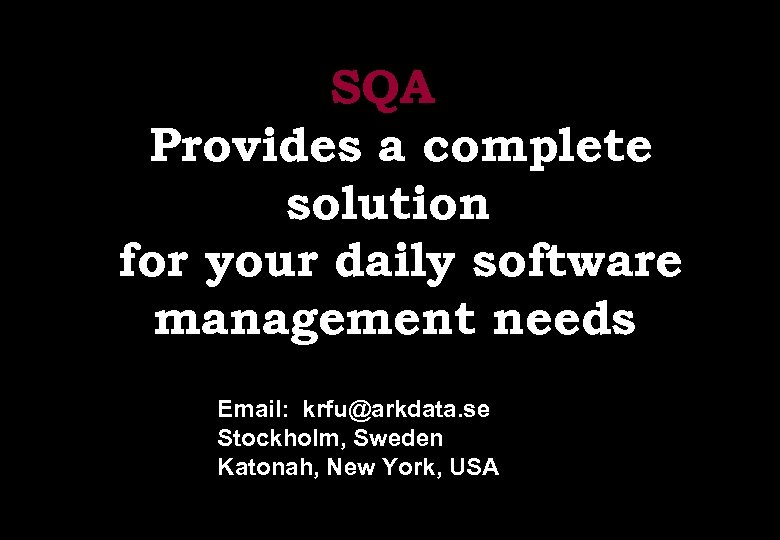 SQA Provides a complete solution for your daily software management needs Email: krfu@arkdata. se