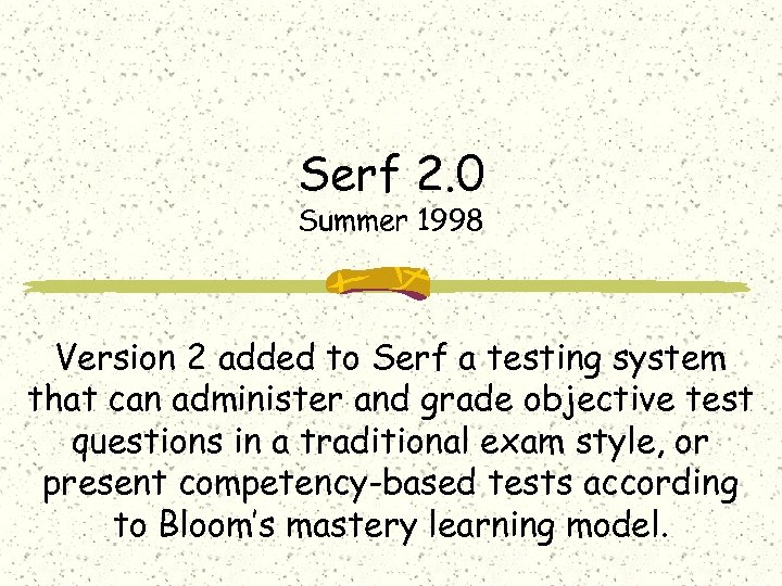 Serf 2. 0 Summer 1998 Version 2 added to Serf a testing system that