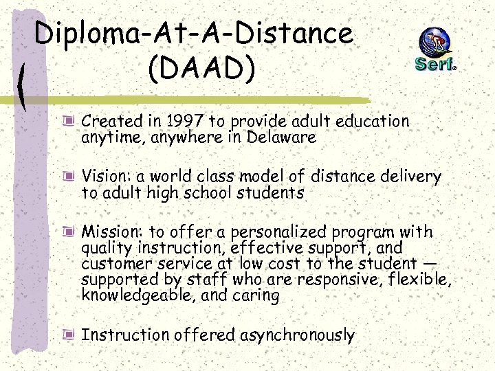 Diploma-At-A-Distance (DAAD) Created in 1997 to provide adult education anytime, anywhere in Delaware Vision: