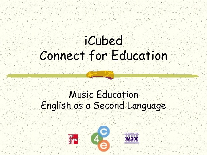 i. Cubed Connect for Education Music Education English as a Second Language