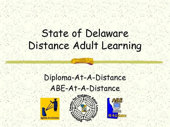 State of Delaware Distance Adult Learning Diploma-At-A-Distance ABE-At-A-Distance