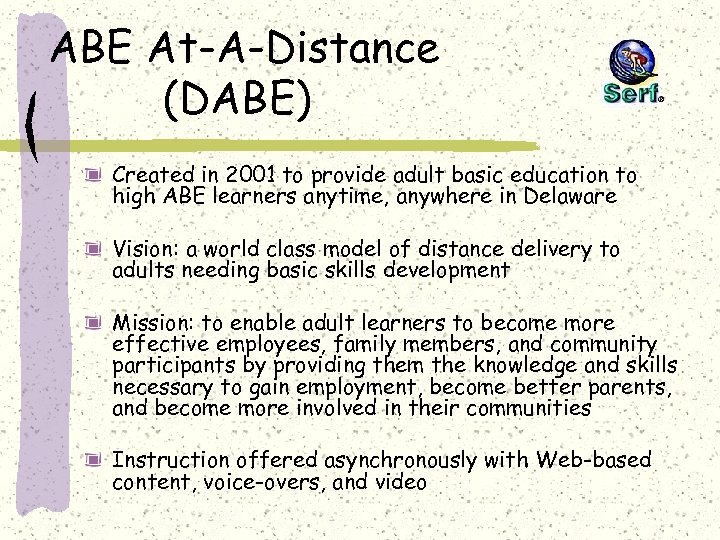 ABE At-A-Distance (DABE) Created in 2001 to provide adult basic education to high ABE