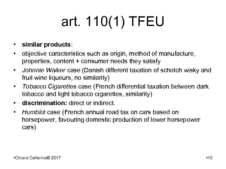 art. 110(1) TFEU • similar products: • objective caracteristics such as origin, method of