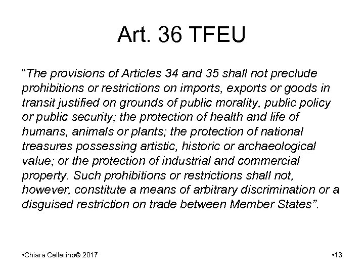 "Art. 36 TFEU ""The provisions of Articles 34 and 35 shall not preclude prohibitions"