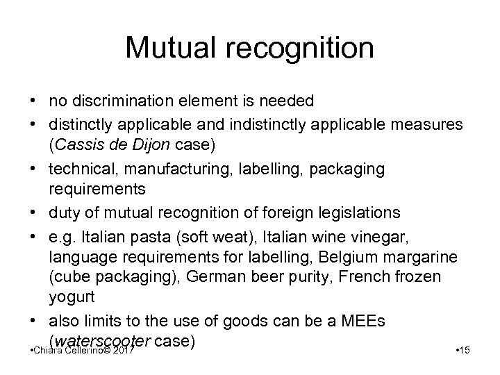 Mutual recognition • no discrimination element is needed • distinctly applicable and indistinctly applicable