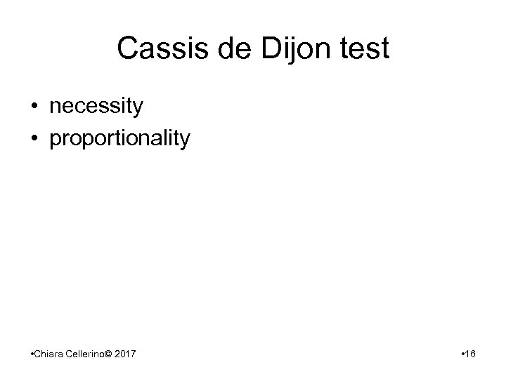 Cassis de Dijon test • necessity • proportionality • Chiara Cellerino© 2017 • 16