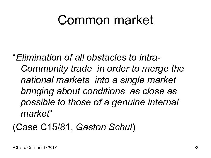 "Common market ""Elimination of all obstacles to intra. Community trade in order to merge"