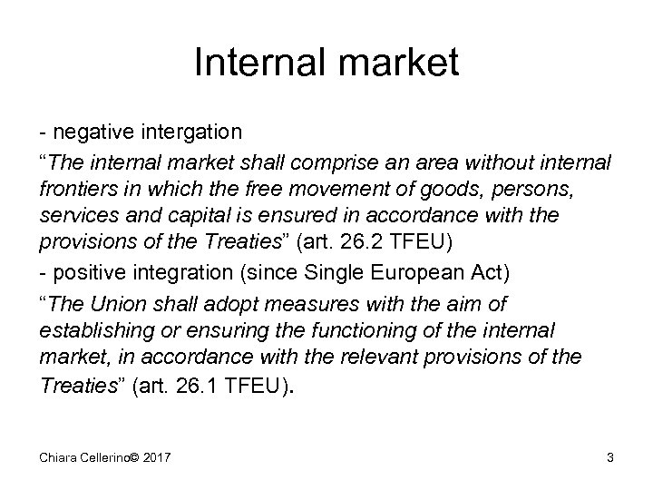 "Internal market - negative intergation ""The internal market shall comprise an area without internal"