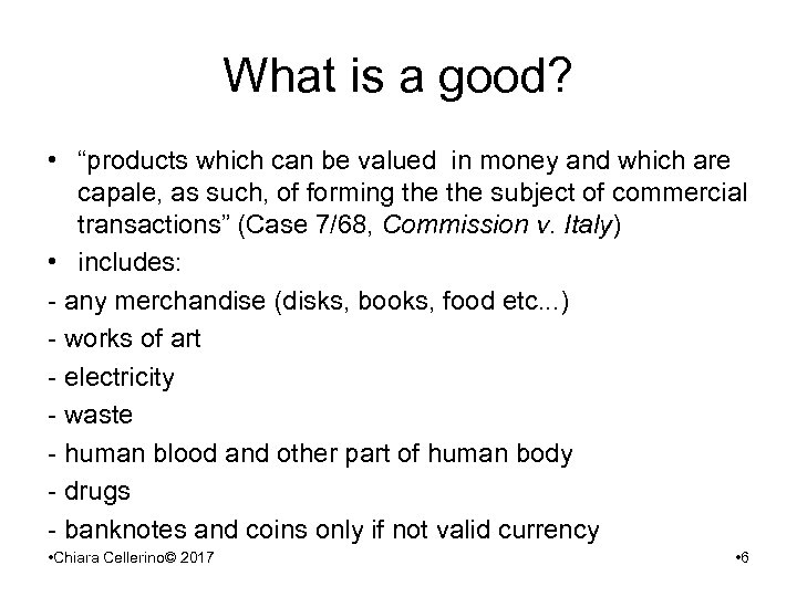 "What is a good? • ""products which can be valued in money and which"