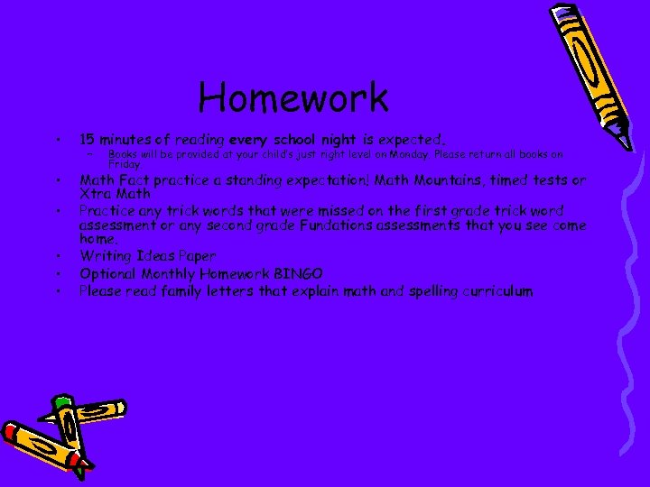 Homework • 15 minutes of reading every school night is expected. • Math Fact