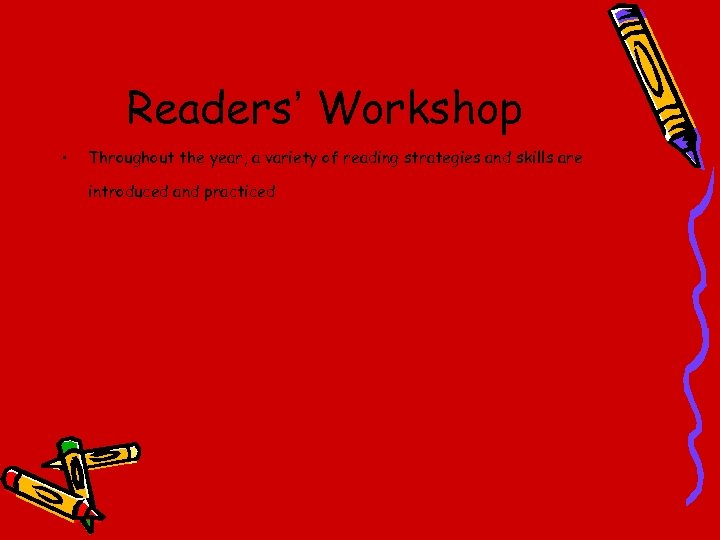 Readers' Workshop • Throughout the year, a variety of reading strategies and skills are