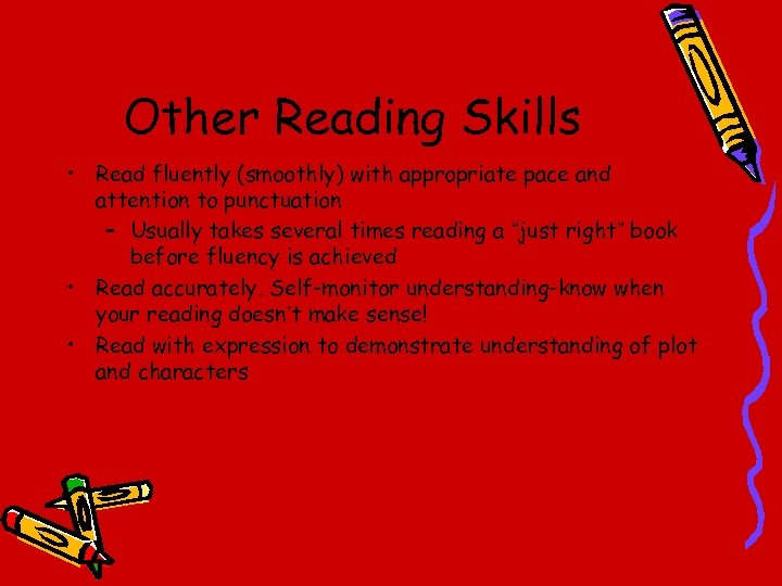 Other Reading Skills • Read fluently (smoothly) with appropriate pace and attention to punctuation