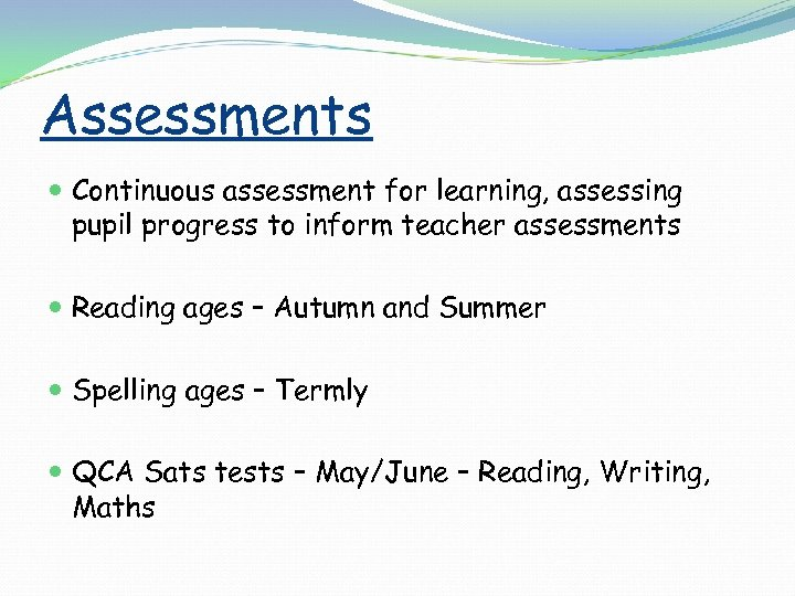 Assessments Continuous assessment for learning, assessing pupil progress to inform teacher assessments Reading ages
