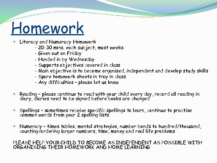 Homework Literacy and Numeracy Homework - 20 -30 mins. each subject, most weeks -