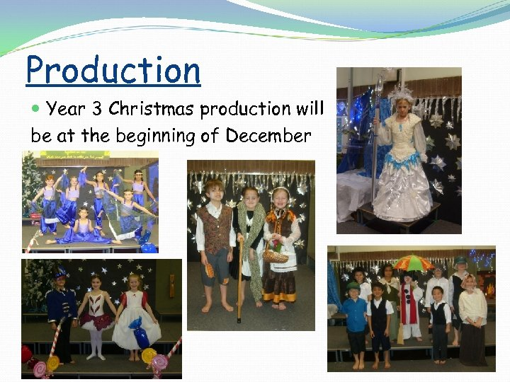Production Year 3 Christmas production will be at the beginning of December