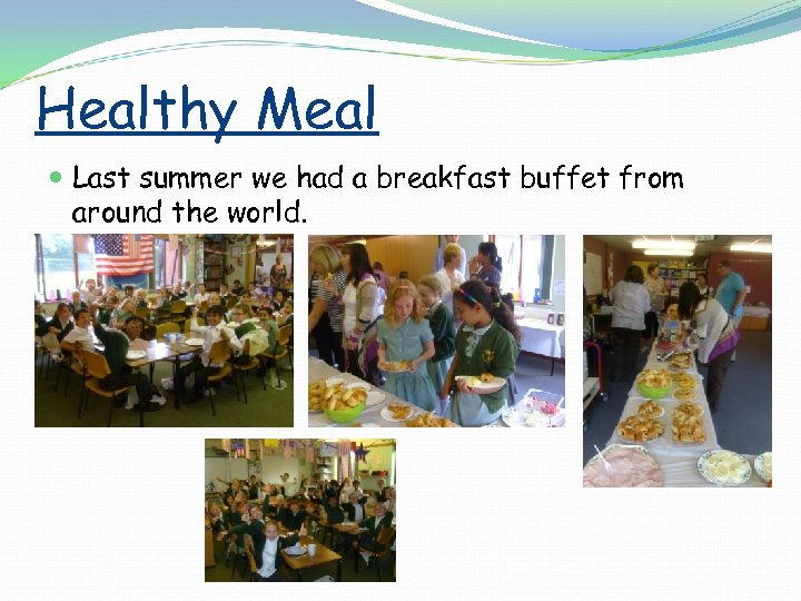 Healthy Meal Last summer we had a breakfast buffet from around the world.