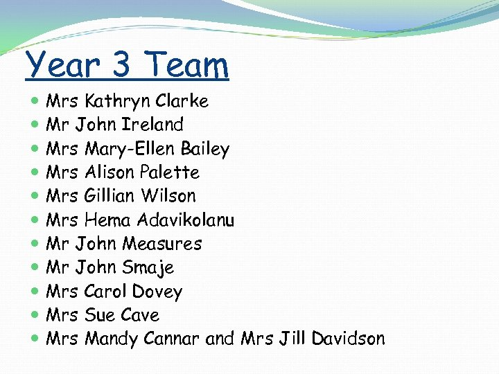 Year 3 Team Mrs Kathryn Clarke Mr John Ireland Mrs Mary-Ellen Bailey Mrs Alison