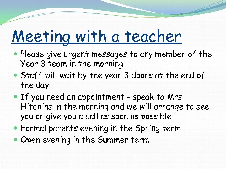 Meeting with a teacher Please give urgent messages to any member of the Year