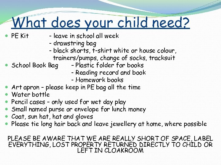 What does your child need? PE Kit - leave in school all week -