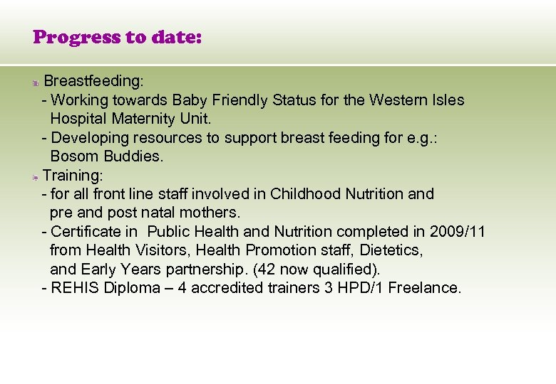 Progress to date: Breastfeeding: - Working towards Baby Friendly Status for the Western Isles
