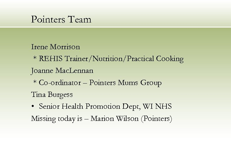 Pointers Team Irene Morrison * REHIS Trainer/Nutrition/Practical Cooking Joanne Mac. Lennan * Co-ordinator –