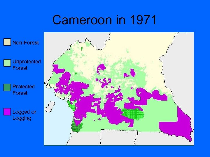 Cameroon in 1971 Non-Forest Unprotected Forest Protected Forest Logged or Logging
