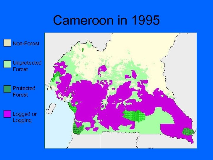 Cameroon in 1995 Non-Forest Unprotected Forest Protected Forest Logged or Logging