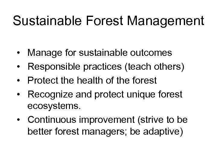 Sustainable Forest Management • • Manage for sustainable outcomes Responsible practices (teach others) Protect