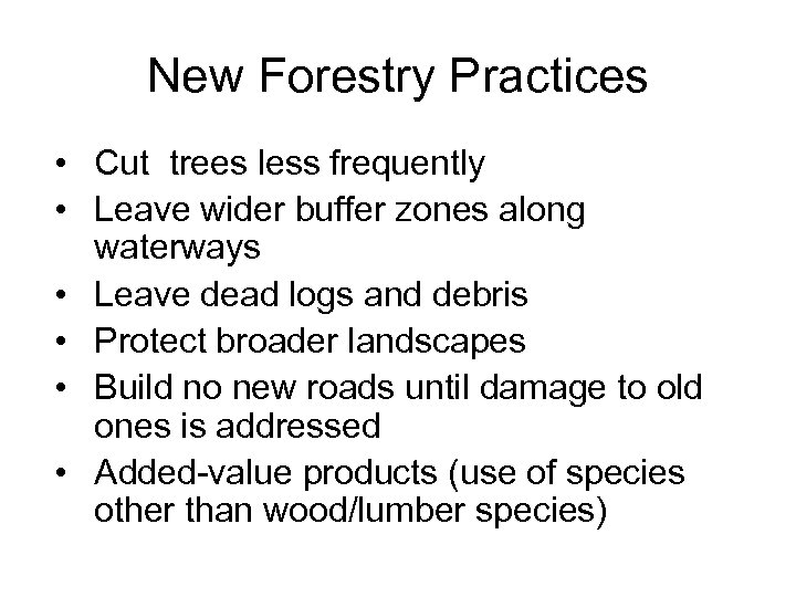 New Forestry Practices • Cut trees less frequently • Leave wider buffer zones along