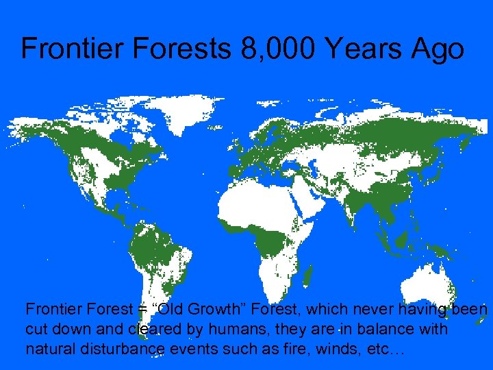 "Frontier Forests 8, 000 Years Ago Frontier Forest = ""Old Growth"" Forest, which never"