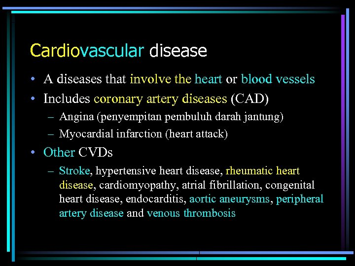 Cardiovascular disease • A diseases that involve the heart or blood vessels • Includes
