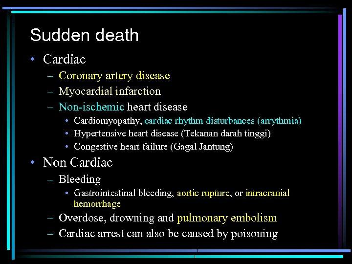 Sudden death • Cardiac – Coronary artery disease – Myocardial infarction – Non-ischemic heart