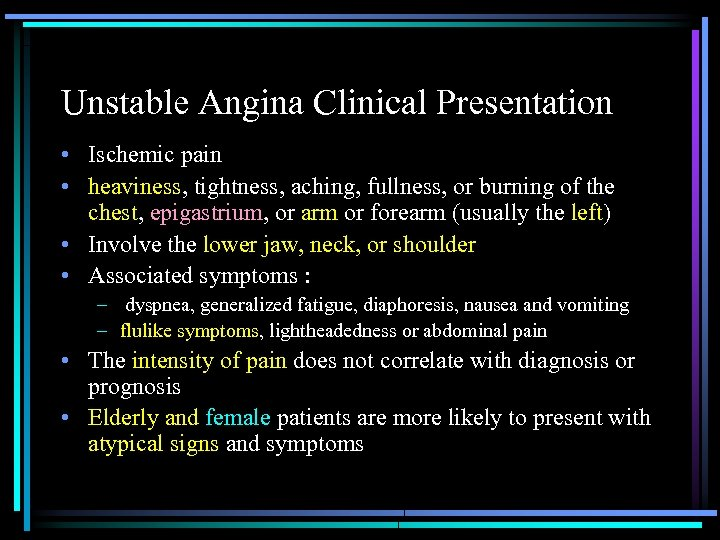 Unstable Angina Clinical Presentation • Ischemic pain • heaviness, tightness, aching, fullness, or burning