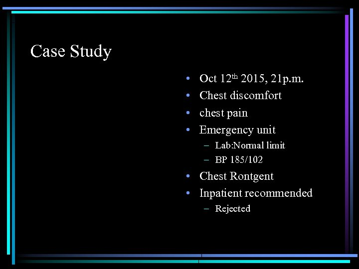 Case Study • • Oct 12 th 2015, 21 p. m. Chest discomfort chest