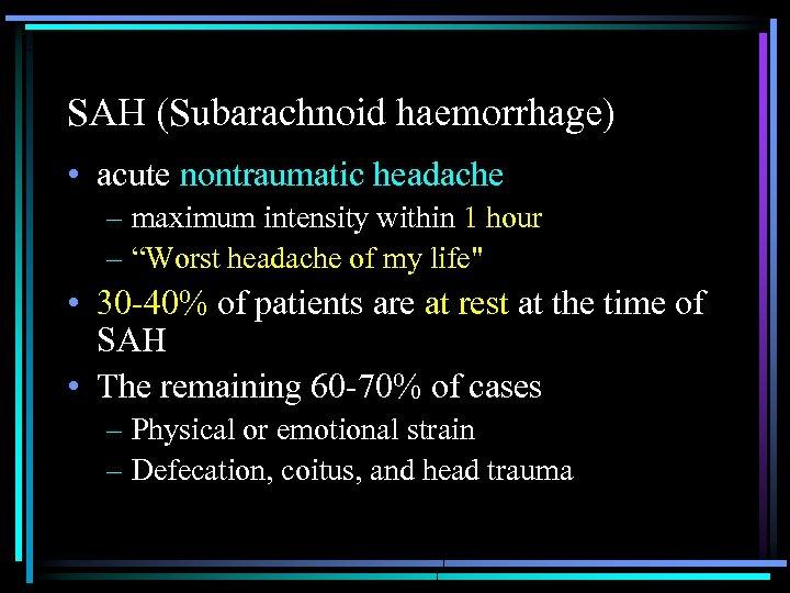 SAH (Subarachnoid haemorrhage) • acute nontraumatic headache – maximum intensity within 1 hour –