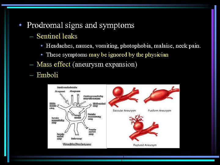 • Prodromal signs and symptoms – Sentinel leaks • Headaches, nausea, vomiting, photophobia,