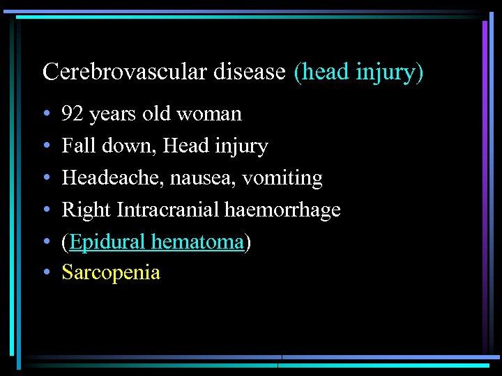 (head injury) Cerebrovascular disease • • • 92 years old woman Fall down,