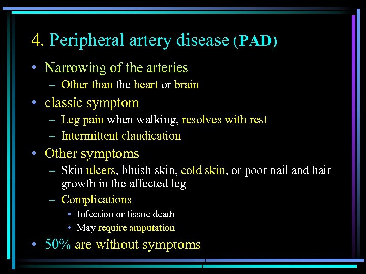 4. Peripheral artery disease (PAD) • Narrowing of the arteries – Other than the
