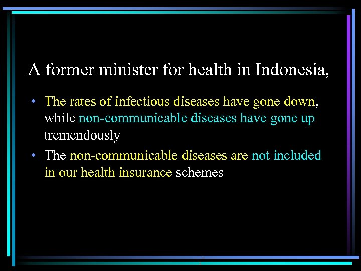 A former minister for health in Indonesia, • The rates of infectious diseases have