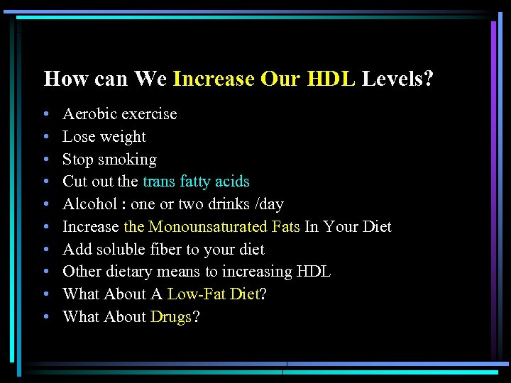 How can We Increase Our HDL Levels? • • • Aerobic exercise Lose weight