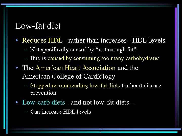 Low-fat diet • Reduces HDL - rather than increases - HDL levels – Not