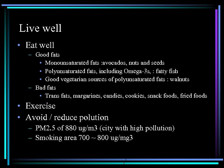 Live well • Eat well – Good fats • Monounsaturated fats : avocados, nuts