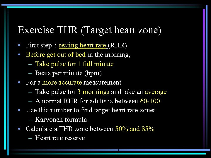 Exercise THR (Target heart zone) • First step : resting heart rate (RHR) •