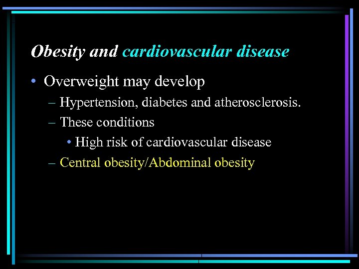 Obesity and cardiovascular disease • Overweight may develop – Hypertension, diabetes and atherosclerosis. –