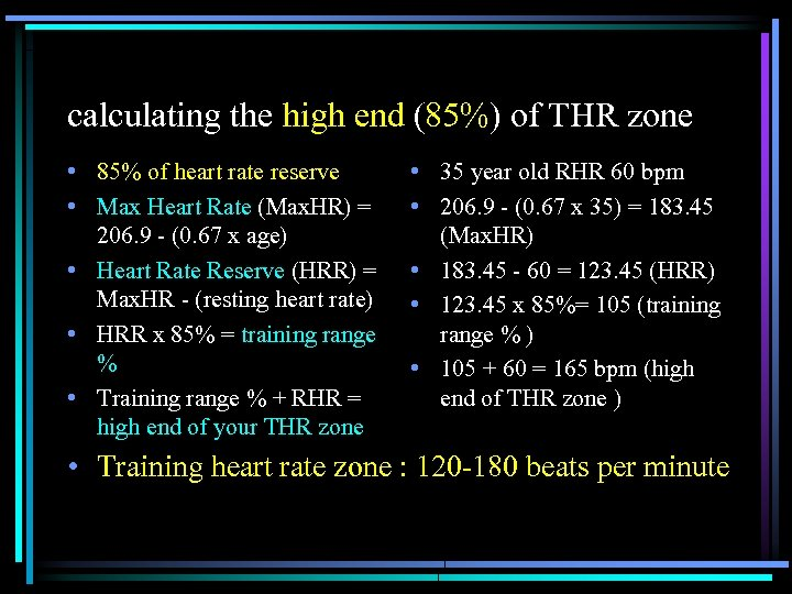 calculating the high end (85%) of THR zone • 85% of heart rate reserve