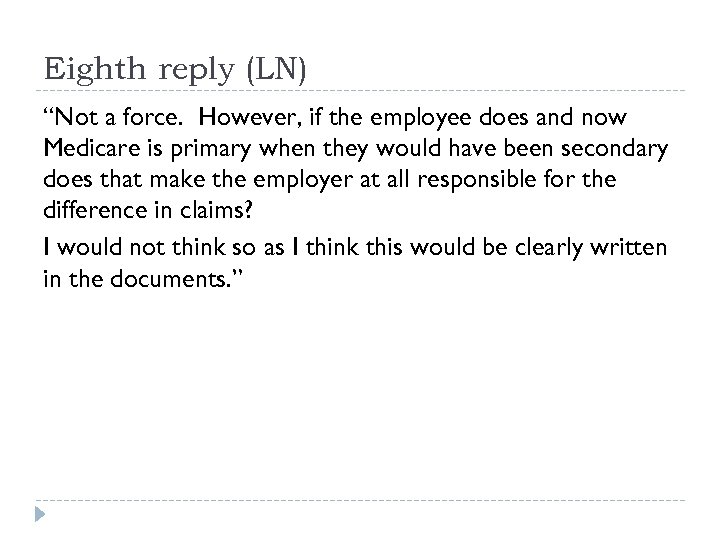 "Eighth reply (LN) ""Not a force. However, if the employee does and now Medicare"